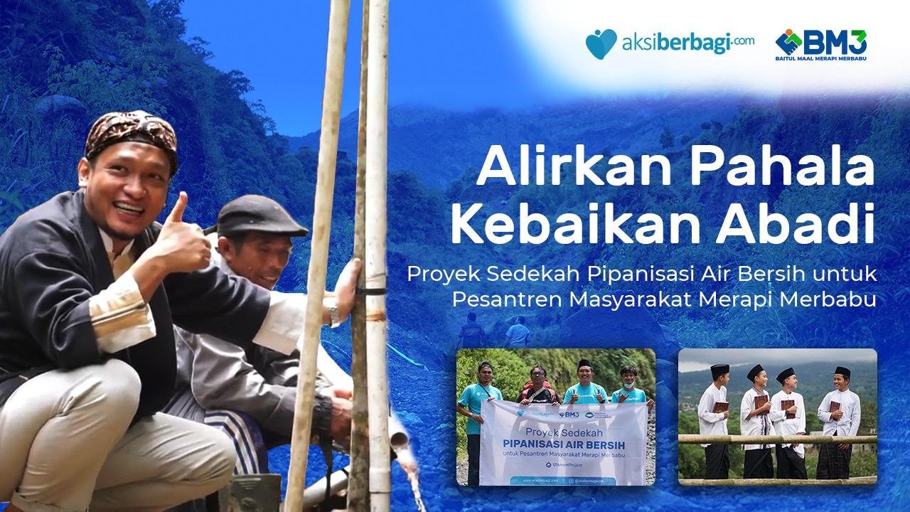 Proyek Sedekah Pipanisasi Air Bersih untuk Pesantren Masyarakat Merapi Merbabu